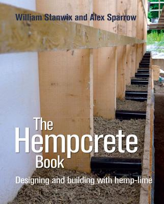 The Hempcrete Book By Stanwix, William/ Sparrow, Alex